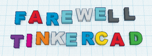 We Bid a Sad Farewell to Tinkercad    Today we bid a sad farewell to Tinkercad, one of the easiest 3D modeling apps plugging into the Shapeways 3D Printing API. When Tinkercad launched in early 2011 as a simple browser based, drag and drop interface for 3D modeling, it made it easy for anyone to create a 3D form.  In August 2012 when Tinkercad plugged into the Shapeways 3D Printing API it also became one of the easiest ways for people to learn how to 3D print their own designs which is why we used it to teach everyone from 2nd graders to senior citizens how to design for 3D printing.  With the introduction of the ability to import existing designs Tinkercad also became one of the easiest ways to modify and customize an existing design. Luckily we are seeing more and more 3D printing apps plugging into the Shapeways 3D Printing API to make it easier for people to access 3D printing but Tinkercad will be missed. For Tinkercad users they are rolling out the closure in stages: Effective immediately they have closed sign-ups for new users     April 30 2013 - All free accounts will be changed to read only     August 31 2013 - All academic accounts will be changed to read only     December 31 2013 - All paid accounts will be changed to read only     June 31 2014 - Read only access for all users will be discontinued  This means if you currently have files stored on Tinkercad, you will have until June 31 2014 to download them from their storage and/or upload them to another repository such as Shapeways, Sketchfab or Thingiverse.  If you have unfinished models in Tinkercad you have a limited time to make the modifications to export and/or 3D print them.  There is also an FAQ with additional details. We wish Kai, Mikko and the Tinkercad team the best of luck as they move away from the development of the Tinkercad user interface and onto Airstone Labs. Posted by Duann in 3D Modeling, Design Apps, Shapeways, Software, What's Hot