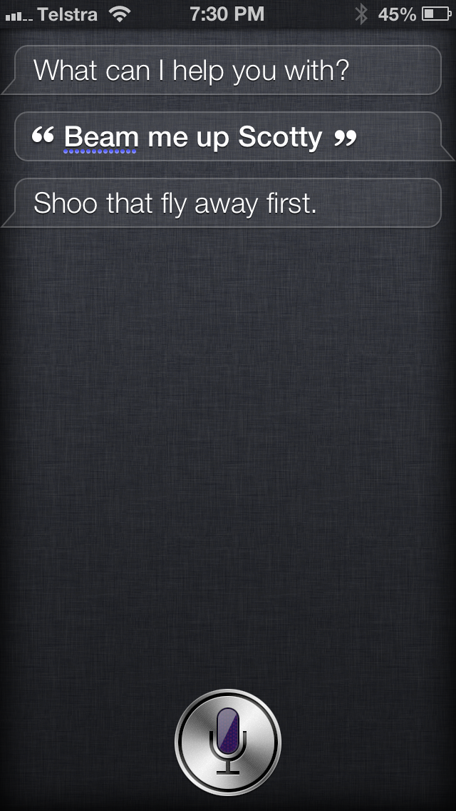 """Beam me up, Scotty."" Siri: ""Shoo that fly away first."" Thanks to Michael Jeffrey for keeping the ship pest-free."