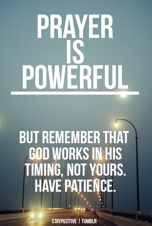 "spiritualinspiration:   "" Dear brothers and sisters, be patient as you wait for the Lord's return. Consider the farmers who patiently wait for the rains in the fall and in the spring. They eagerly look for the valuable harvest to ripen."" (James 5:7, NLT). God has put dreams and desires in every person's heart. But most times, there's a season of waiting involved. Maybe you're waiting for a relationship to improve; waiting to get married; waiting for a promotion; or waiting to overcome an illness. Much of life is spent waiting. But there's a right way to wait and there's a wrong way to wait. Too often, when things don't happen on our timetable, we get down and discouraged or anxious and fretful. That's because we're not waiting the right way. Notice that today's verse doesn't say if you wait, it says as you wait. The fact is we're all going to wait. It goes on to say that we should consider how the farmer waits—patiently and eagerly. We're not supposed to sit around discouraged; we're supposed to be hopeful, positive and full of expectancy! Today, no matter what you are praying for, expect things to change in your favor. Today could be the day that God turns it all around. As you wait with patience and expectancy, you'll open the door for God to move. He'll fight your battles, and you'll see that abundant harvest He's promised in every area of your life."
