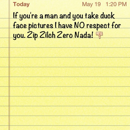 #men #duckface #face #respect #zip #zilch #zero #Nada