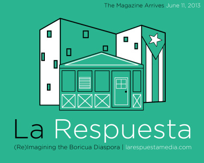 A new Boricua magazine. Be on the look out! www.larespuestamedia.com