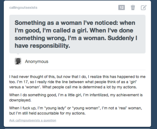 watch-meshine:  callingoutsexists:  made rebloggable by request  I've never noticed this till now.. Praise: good girl, thats my girl, you go girl Reprimand: Listen here young lady, As a woman you should…, You're old enough to know…, You're a woman now, not a little girl.   I never would have noticed this;