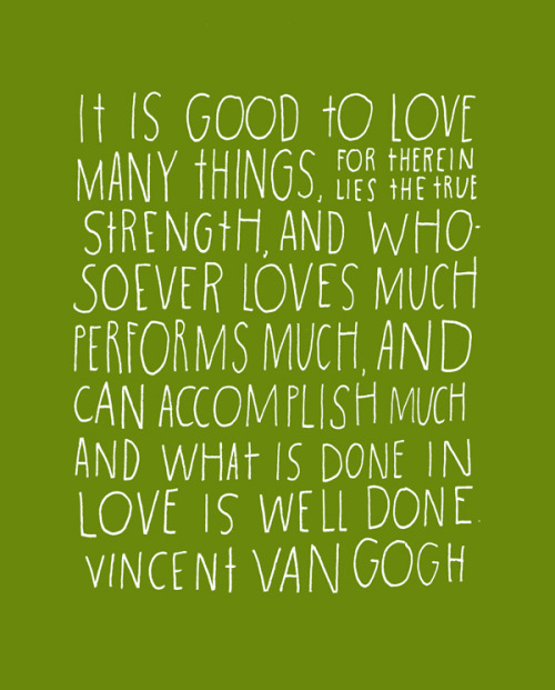 Wisdom by Van Gogh, hand-lettered by Lisa Congdon – who has a knack for this sort of thing.