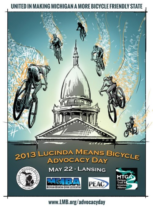 On May 22nd, 2013 The League of Michigan Bicyclists, Michigan Trails and Greenways Alliance, and Michigan Mountain Biking Association are joining forces again at the Lucinda Means Bicycle Advocacy Day. Held at the Michigan's State Capitol as a proclamation of the National Bike Month.   There will be programs to educate all cyclists as an official Advocacy Day. In collaboration with MSU Bikes to kick off the event in style with a morning bike rally to the State Capitol. Once at the Capitol, volunteers from all four organizations will educate legislators on key policy issues that facilitate a bicycle-friendly Michigan. Lunch will be provided after legislative visits, followed by an optional afternoon ride. Whether you enjoy riding on Michigan roads, trails, or dirt single track, Advocacy Day is your opportunity to speak with one voice to help advance Michigan bicycling and the interests of cyclists of all abilities across the state. The hope is that casual riders and die-hards will join in  communicating the great importance of bicycling to the Michigan Legislature. For all the info, times schedule, visit the lmb.org