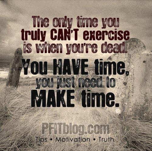 No excuses! Just do it!!!