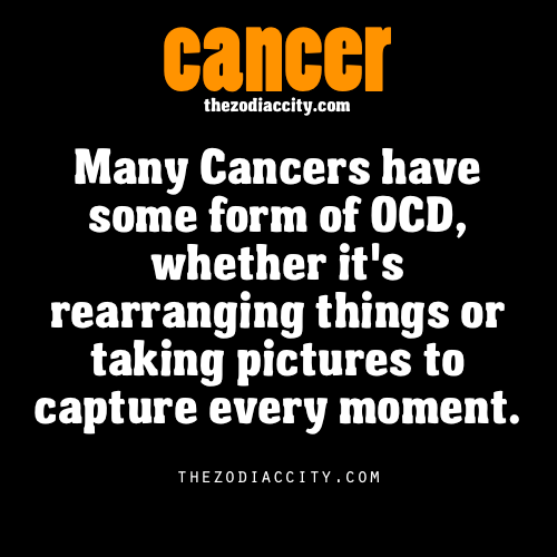 zodiaccity:  Zodiac Cancer facts.  I have OCD. Rearrange central at my house.
