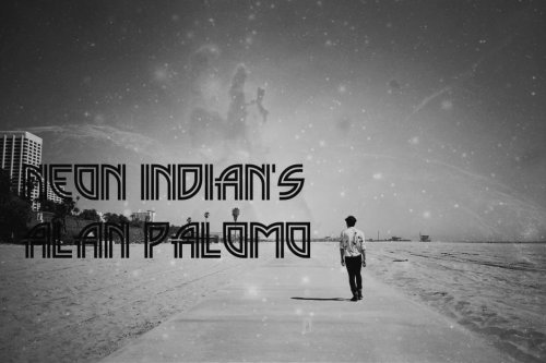 Neon indian's  Alan palomo ♠