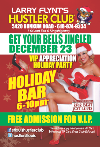 Get Your Bells Jingled, December 23rd!VIP Appreciation Holiday Party! Holiday Bar from 6pm - 10pm! Complimentary BuffetSanta visits with gifts for everyone naughty, nice and sexy! Larry Flynt's Hustler Club5420 Bunkum RdWashington Park, IL 62204618-874-9334www.stlouishustlerclub.comhttp://www.facebook.com/stlouishustlerclub
