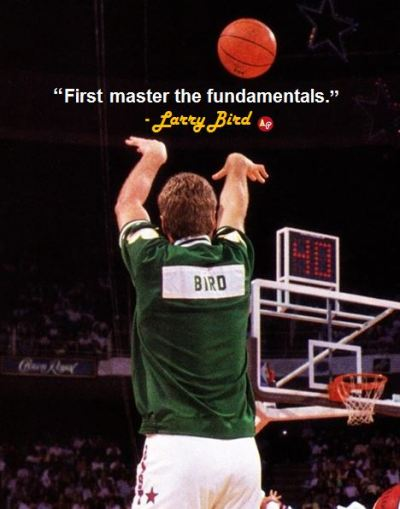 """First master the fundamentals."" - Larry Bird"