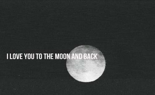 I LOVE YOU.To the moon and back. J♥