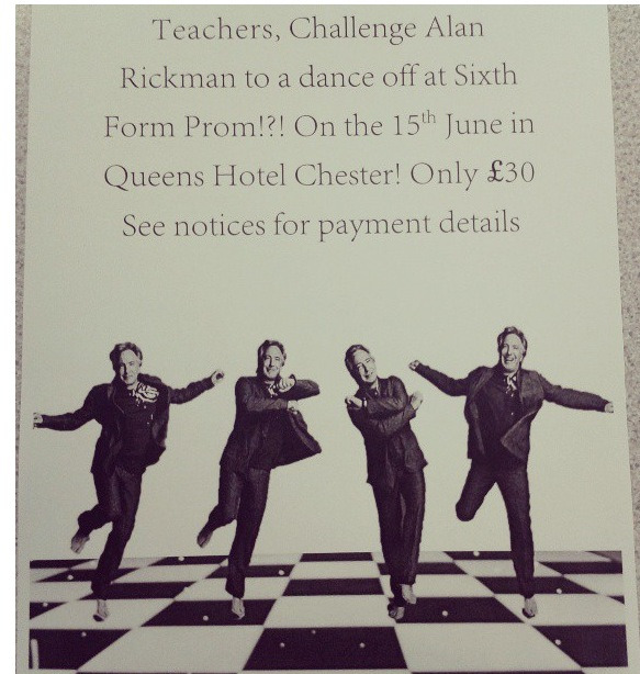 Be jealous, this is one of our school's latest posters for Prom, featuring Alan Rickman