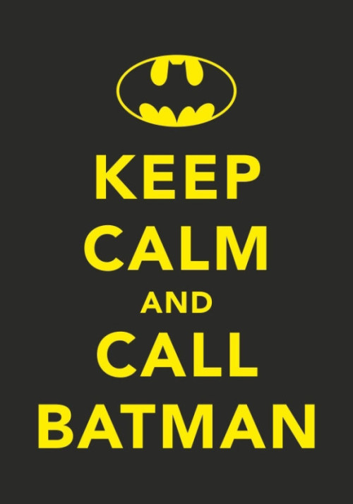 When in doubt, summon the Batman! 35 variations on Keep Calm and Carry On.