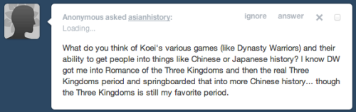 "asianhistory:  In all honesty: if vaguely historical elements get you excited to learn the actual history that your favorite video game/show/novel/comic book/etc draws from, then I am glad for it.  It's not about what ""gets you into"" history, it's about what you learn once you're there. I think the danger of the modern (mostly US in my experience) school system is that we belittle people for choosing the ""wrong"" ways to find their passions, interests, and subjects for learning. You'd be amazed to find out what you can approach or be introduced to in less traditional means.  Children who hate ""reading books"" but like comic books? Should be exposed to comic books with quality narratives, comics written after classics, etc, not just told to ""suck it up and read"". Folks who watch Avatar the Last Airbender, and want to know more about the writing they see the characters reading would do well to learn about Chinese calligraphy in history, or to look up asian art, or to go further and view the way buddhist ideals are referenced. People who are passionate about Bollywood films might find they're passionate about Indian culture as a whole, might want to know the historical precedent for ideas or attitudes they're exposed to.  Put it another way (with a western focus): approximately how many people went to see Les Miz and then thought, ""Well, I might want to know a little bit about French History to really grasp what that was based on.""?  So one of my favorite films is Red Cliff, and many of my Chinese friends told me it was historically inaccurate and was thus displeasing. Well, true, the accuracy isn't fantastic, but on the whole, I enjoyed the films anyways, and then went and learned about the actual battle at Red Cliff.  You can separate fact and fiction, and you can recognize games/shows/movies/etc aren't historically accurate but still want to know what the truth behind all that was. Academic snobbery has an unfortunate habit of stifling intellectual curiosity if it comes from ""low culture"" first. But we're all exposed to popular culture all the time, in many ways. If you choose to use your pop culture interests as a springboard for your intellectual curiosity because you know those aren't historically accurate - that is, you seek out real sources, academics, books, scholarly works, etc - then I see nothing wrong with it at all.  In fact, by doing so, you've chosen to make yourself a critical, intelligent, analytical, and curious human being, which I would argue is the basis of all learning."