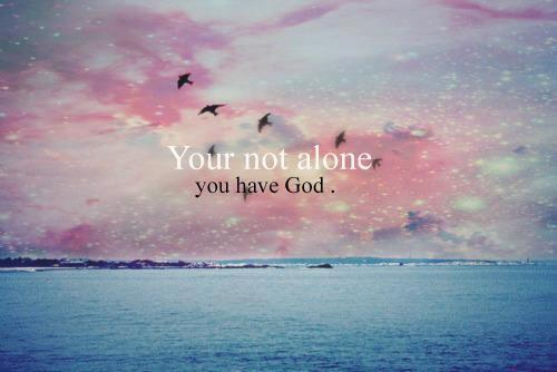 Always remember that God is with you, He will never leave you <3
