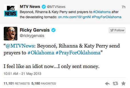 christiannightmares:  Ricky Gervais 'feels like an idiot' for his Oklahoma tornado tweet (Found at Dangerous Minds; For a related post, click here http://christiannightmares.tumblr.com/post/33735836449/religion-vs-science-ricky-gervais-keeps-score-on)