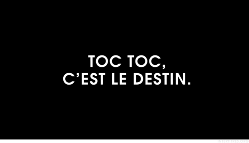 intertitres:  Toc toc, c'est le destin.