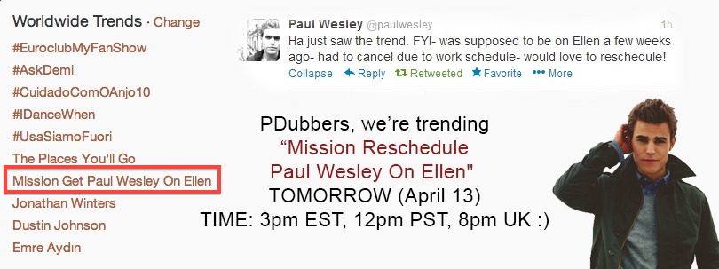 "justanotherlovelyfangirl:  PDubbers, we're trending ""Mission Reschedule Paul Wesley On Ellen""  TOMORROW (April 13) at 3pm EST, 12pm PST, 8pm UK. Reblog and spread the word :)"