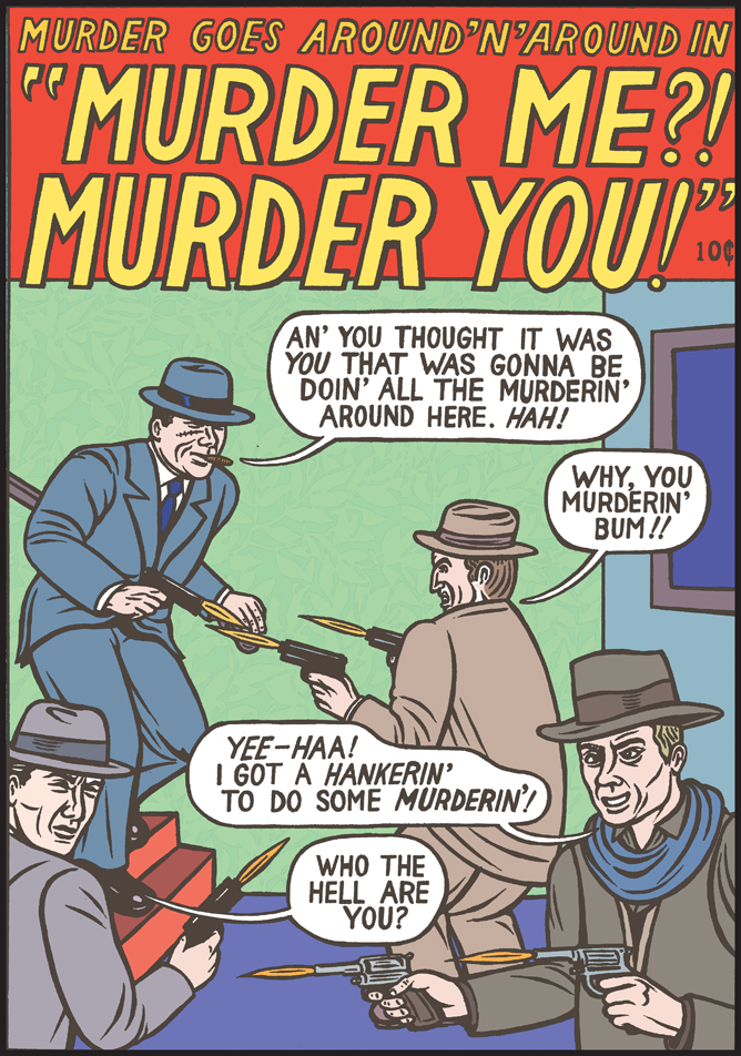 mkupperman:  Murder me? Murder you!