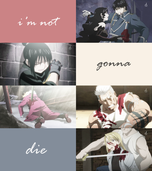 "elizabethmustang:  Fmab Meme: Seven Quotes (1/7)  ""I'm not gonna die… I'm under strict orders not to die."""