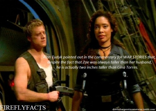 "shewhohangsoutincemeteries:   FireflyFacts 89/98 | War Stories ""Alan Tudyk pointed out in the commentary for WAR STORIES that, despite the fact that Zoe was always taller than her husband, he is actually two inches taller than Gina Torres."""