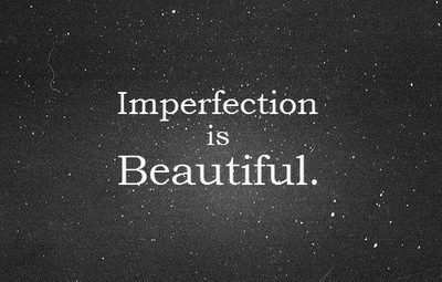Imperfection is beautiful | via Tumblr on @weheartit.com - http://whrt.it/1a1t6B9