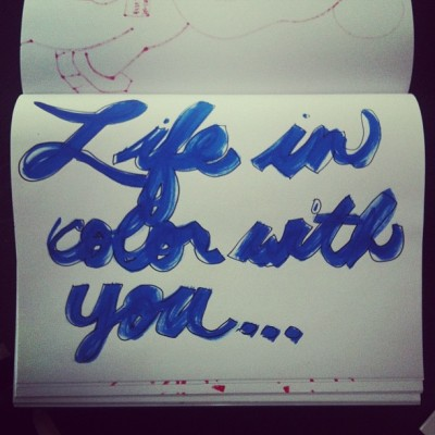 "© Flory Huang ""Life in color with you…"" A #paint #pen #doodle. #Words #writing #art #type"