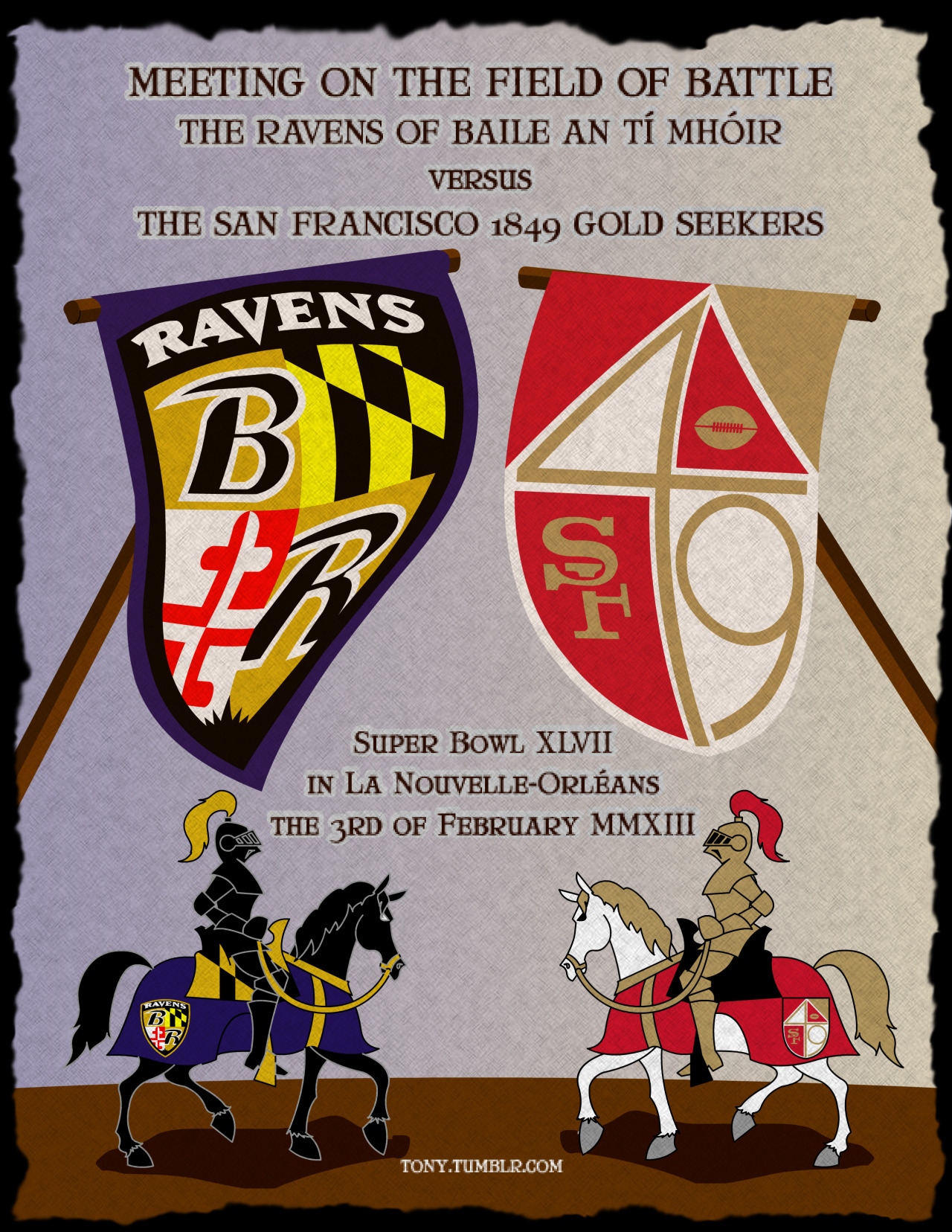 thetickr:  eatsleepdraw:  Super Bowl XLVII  Great medieval Super Bowl poster from tony.tumblr.com  Who are you going with!:) SF or Ravens?