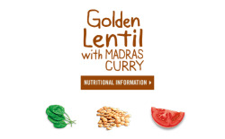 Nutritional Information for Campbell's Go™ soup Golden Lentil with Madras Curry Buy from Amazon > Serving Size 1 cup (240mL)Servings Per Container about 2 Amounts Per Serving:Calories 160Calories from Fat 60Total Fat 7gSaturated Fat 6gTrans Fat 0gCholesterol 5mgSodium 770mgTotal Carbohydrate 20gDietary Fiber 5gSugars 4gProtein 4g % Daily Values*Vitamin A 10%Vitamin C 15%Calcium 6%Iron 6%*Percent Daily Values are based on a 2,000 calorie diet. Your daily values may be higher or lower depending on your calorie needs.