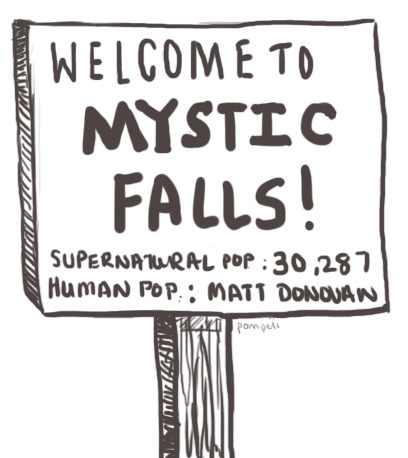 "pompeiiablaze:  Because it's totally true. ""Welcome to Mystic Falls! We hope you enjoy your stay because you sure won't be alive for much longer! : D """
