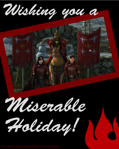Happy Miserable holiday wishes from the Fire Nation!