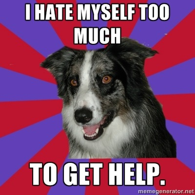 psychoticdepressionbordercollie:  I hate myself too much to get help.