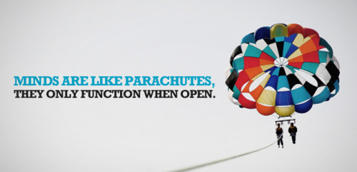 webcreatorsin:  Minds are like parachutes, They only function when open.