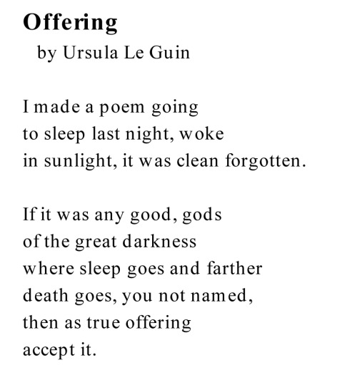 hmhpoetry:  'Offering' by Ursula Le Guin. From FINDING MY ELEGY.