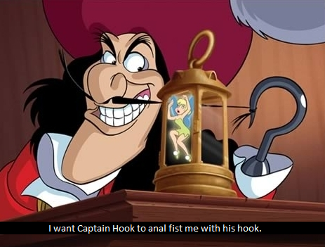 """I want Captain Hook to anal fist me with his hook."""