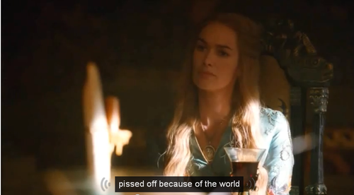 gameofthronestranscribed:   Cersei in an unusually accurate nutshell thanks to the magic of YouTube's closed captioning.