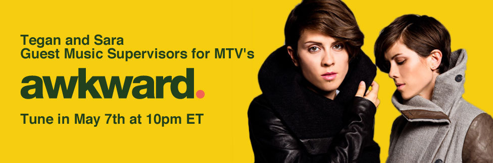 mtvawkward:  yessssss teganandsara:  The episode of #Awkward that we music supervised airs tomorrow night! Yay! Watch with us as we live tweet on @MTV when it airs at 10pm EST