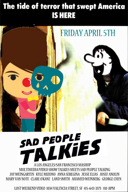 4/5. Sad People Talkies @ Lost Weekend Video. 1034 Valencia St. SF. $10. 8pm. Featuring Jay Weingarten, Kyle Mizono, Anna Seregina, Jesse Elias, Josef Anolin, Mary Van Note, Clare O'Kane, Land Smith, Ahamed Weinberg and George Chen.  talkiesshow:  Friday April 5Sad People Talkies a crossover between the LA show Sad People Talking and the SF multimedia/powerpoint/video show Talkies.withKyle Mizono, Mary Van Note, Jay Weingarten, Josef Anolin, Anna Seregina, Jesse Elias, George Chen, Clare O'Kane, Land Smith, Ahamed Weinberg.$108 pm21+call ahead to reserve spots - 415-643-3373