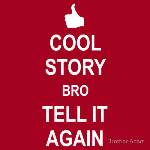 "Keep Calm… it's just another new ""Cool story Bro tell It again"" t-shirt OK… now Carry On!"