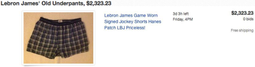 "The 10 Most Stupidly Expensive Pieces of Junk on eBay [Click for more] Lebron James' Old Underpants, $2,323.23 (Buy it here.) Talk about playing for the Heat, right ladies?? (No, I don't know what I mean either.) Anyway, despite the adorable pricing of the panties at 23-23 and 23 cents, these are almost definitely not Lebron James' real underpants. According to the description, the seller got them from the car trunk of a guy who ""said he was the laundry boy for the Cavs"" and ""LBJ with the number 23 is written on the tag."" Pull on your welding goggles, y'all, because that proof sounds IRONCLAD. Keep the spending spree going with more expensive pieces of eBay junk."