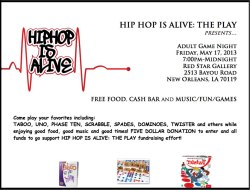 "HIP HOP IS ALIVE ""Game Night"" this Friday!!  ""June gets closer and closer rehearsals, lots of emails, texts and phone calls are becoming more frequent as the cast and producer of Hip Hop Is Alive : The Play prepare for a trip to ATL to be featured for 5 SHOWS at the Atlanta Fringe Fest!! We are seeking support in raising funds for the trip. On May 17th in addition to the Indie Go Go campaign we (the cast) will be hosting an adult game night as a fundraiser. Please come out and enjoy the festivities with the cast and your friends while supporting your local artists as they move forward in their careers."" Come play your favorites including:TABOO, UNO, PHASE TEN, SCRABBLE, SPADES, DOMINOES, TWISTER and others while enjoying good food, good music and good times! FIVE DOLLAR DONATION to enter and all funds to go support HIP HOP IS ALIVE: THE PLAY fundraising effort!Hip Hop Is Alive Indie Go Go Campaign: http://www.indiegogo.com/projects/hip-hop-is-alive-the-play  CLICK HERE TO RSVP!!  #NOLAHollyWoodApproved @NGNola"