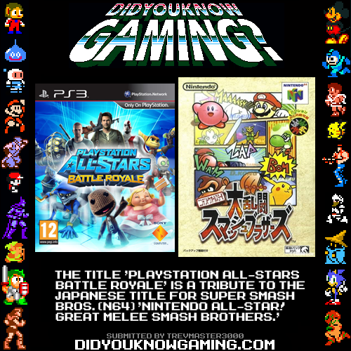 PlayStation All-Stars Battle Royale & Super Smash Bros.  http://www.vgfacts.com/trivia/1341/
