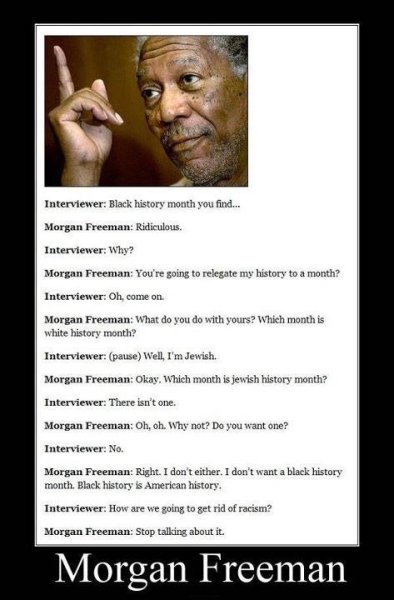 Morgan Freeman, a wise, wise man. Now proven to be correct.