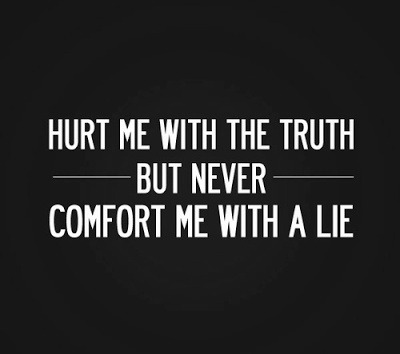 bestlovequotes:  Hurt me with the truth but never comfort me with a lie