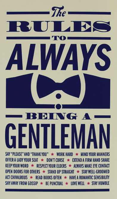 The Rules To Always Being a Gentleman - for the millions who don't seem to know these simple rules.