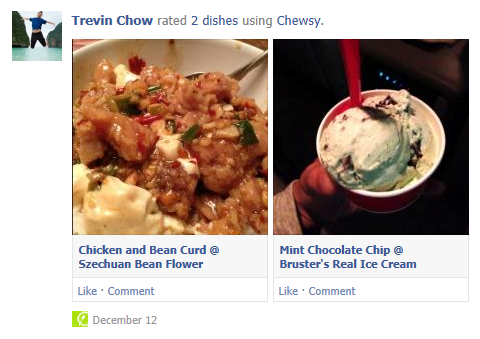 Chewsy now shares to your Facebook Timeline Chewsy has always made it easy to share your reviews with friends. The Transmogrificationer provides a fun way to generate whimsical posts to share on Facebook and Twitter. Yet, we wanted to make the experience of sharing even better. While many of you tell us that you like the Transmogrificationer, we've also heard feedback that sometimes you forget to share or wish to not overwhelm friends with reviews. We've addressed this feedback by integrating with Facebook Timeline. Here's what's new:  You no longer have to manually share each review. This works seamlessly and you can control Timeline settings at any time.    Since Timeline automatically manages and filters the noise level of what's shared, you can trust that your friends won't be overwhelmed by reviews. Rather, posts are conveniently aggregated, organized, and throttled.   You can still optionally share a one-liner to Facebook and/or Twitter with the Transmogrificationer. This lets you publish a specific message to your friends and you stay in control.   To begin using Timeline, download the latest version of Chewsy and connect with Facebook. We hope you enjoy our latest Chewsy update. Happy sharing! Go on, be Chewsy.