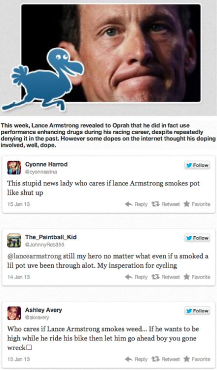 "Twidiots: Lance Armstrong Smokes Dope [Click for more tweets] In ""Twidiots"", we collect the choicest thoughts on a particular topic from Twitter's millions of users."
