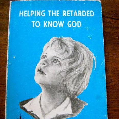 christiannightmares:   Christian book title of the day: Helping the Retarded to Know God (Found at Dangerous Minds; For a related post, click here http://christiannightmares.tumblr.com/post/36149434839/christian-article-from-1964-blessed-are-the)