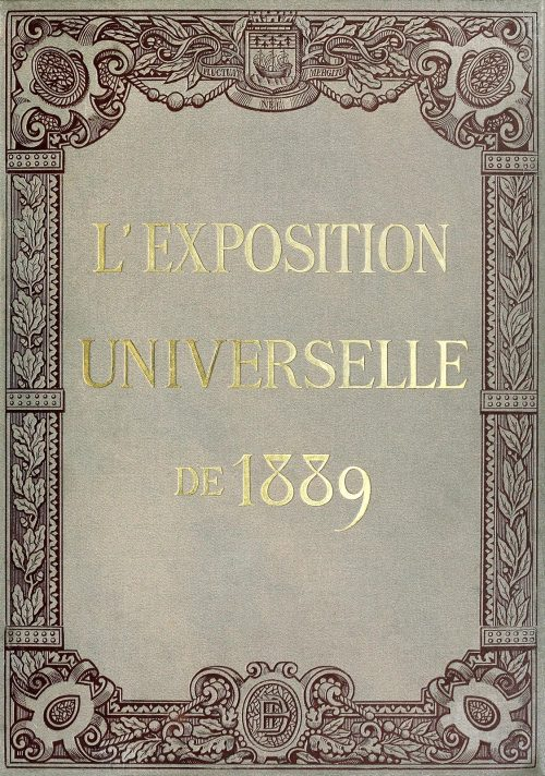 oldbookillustrations:  Front cover from L'Exposition universelle de 1889 (The 1889 Paris world fair) vol. 3, by Émile Monod, Paris, 1890.  (Source: archive.org)