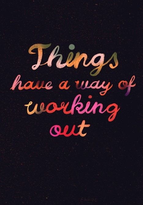 Things have a way of working out.