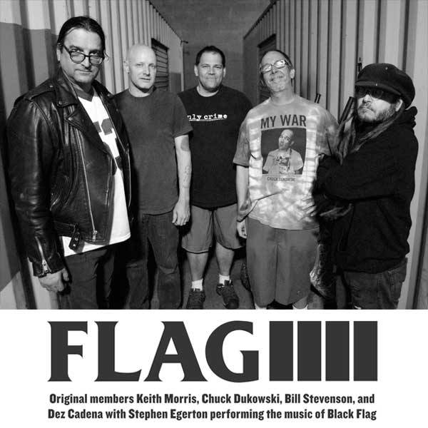 Just Announced: FLAG (original members Keith Morris, Chuck Dukowski, Bill Stevenson, and Dez Cadena with Stephen Egerton performing music of Black Flag) in the Mainroom on Friday, September 13 (7:30pm/18+). Tickets on sale Friday at Noon.